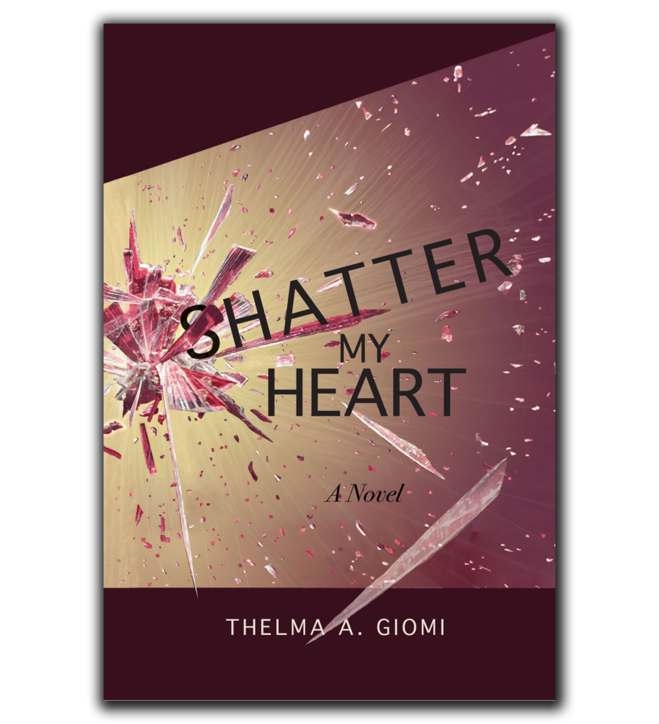Thelma-Giomi-SHatter-My-Heart-Novel-Front-Cover-Only